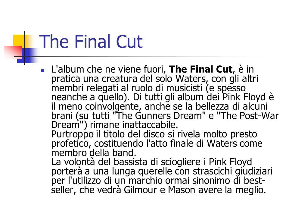 The Final Cut L'album che ne viene fuori, The Final Cut, è in pratica una creatura del solo Waters, con gli altri membri relegati al ruolo di musicist