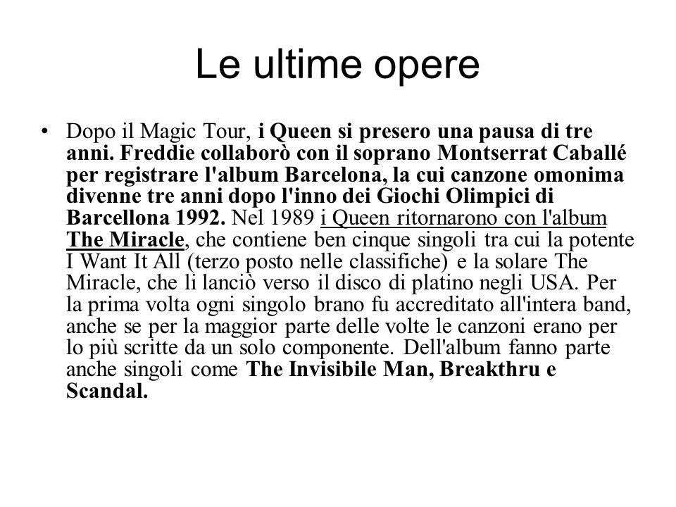 Le ultime opere Dopo il Magic Tour, i Queen si presero una pausa di tre anni. Freddie collaborò con il soprano Montserrat Caballé per registrare l'alb