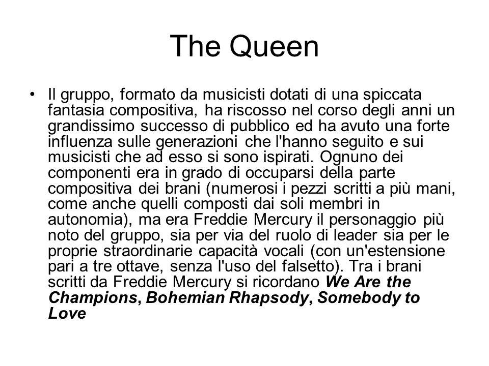 The Queen Il gruppo, formato da musicisti dotati di una spiccata fantasia compositiva, ha riscosso nel corso degli anni un grandissimo successo di pub