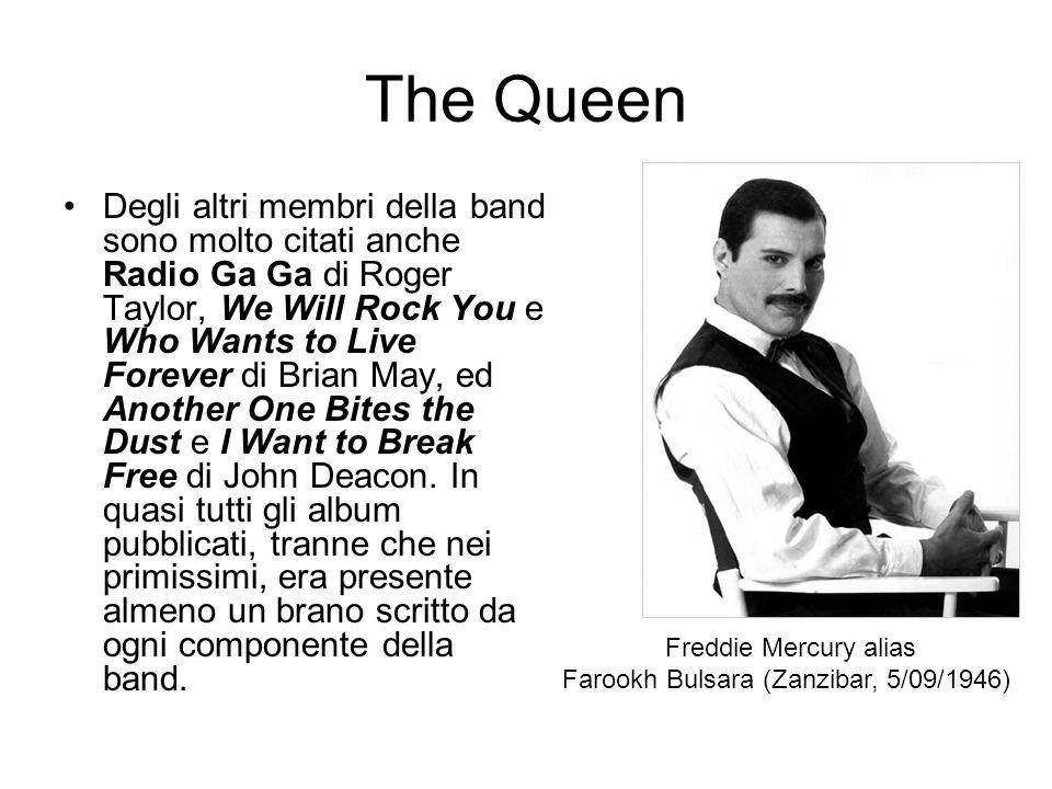 The Queen Degli altri membri della band sono molto citati anche Radio Ga Ga di Roger Taylor, We Will Rock You e Who Wants to Live Forever di Brian May
