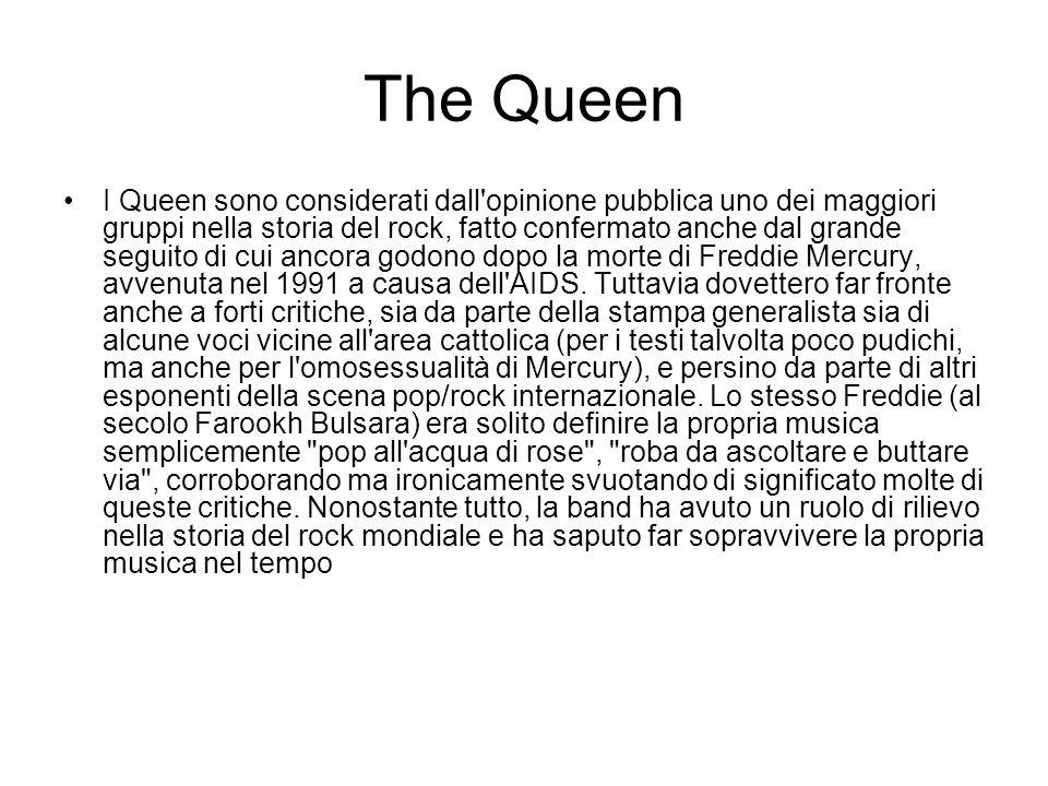 The Queen I Queen sono considerati dall'opinione pubblica uno dei maggiori gruppi nella storia del rock, fatto confermato anche dal grande seguito di