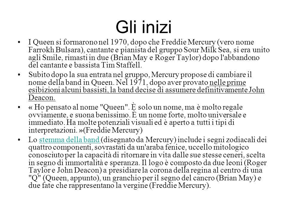 Gli inizi I Queen si formarono nel 1970, dopo che Freddie Mercury (vero nome Farrokh Bulsara), cantante e pianista del gruppo Sour Milk Sea, si era un