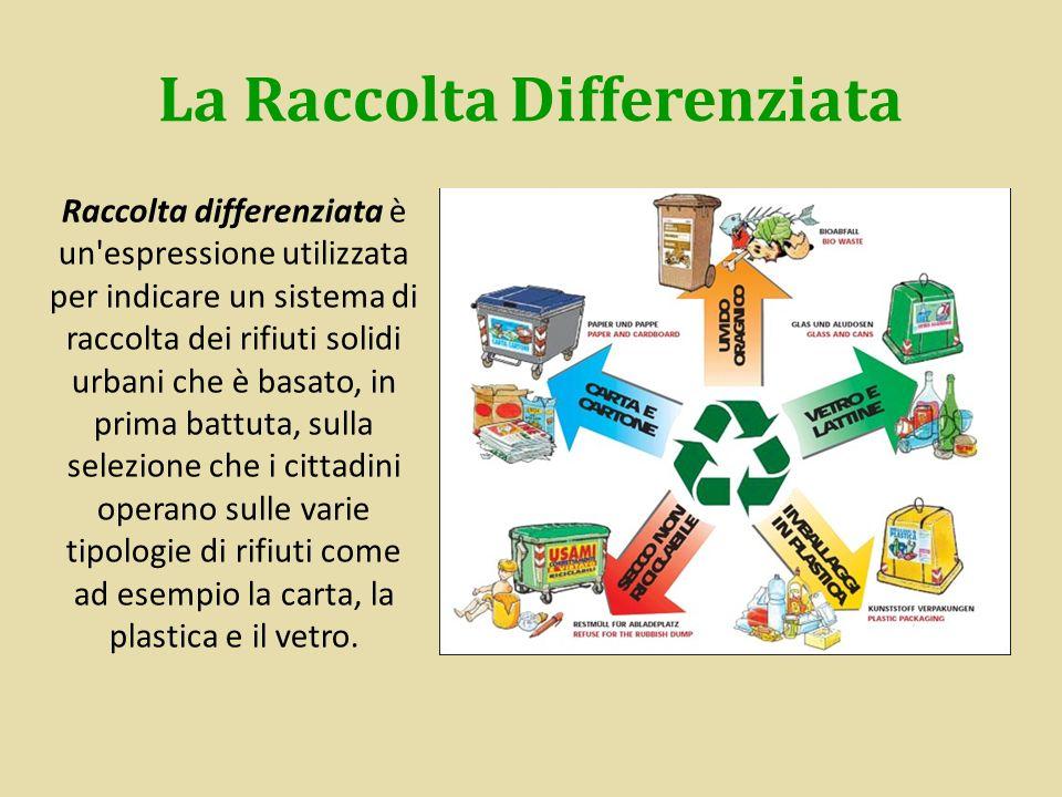 La Raccolta Differenziata Raccolta differenziata è un'espressione utilizzata per indicare un sistema di raccolta dei rifiuti solidi urbani che è basat