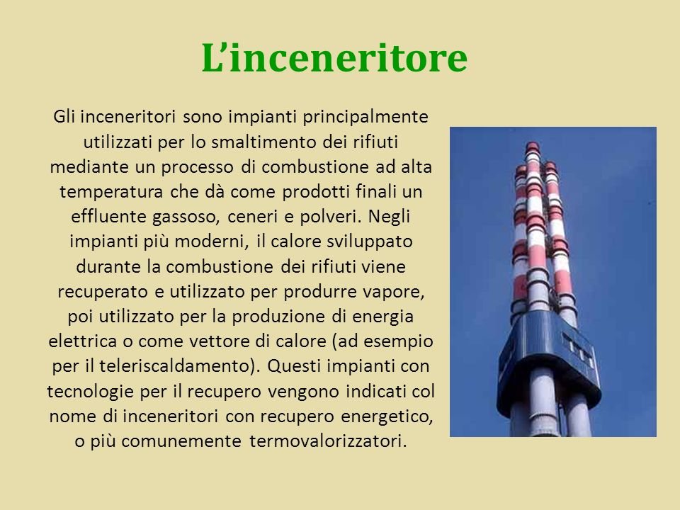 Linceneritore Gli inceneritori sono impianti principalmente utilizzati per lo smaltimento dei rifiuti mediante un processo di combustione ad alta temp