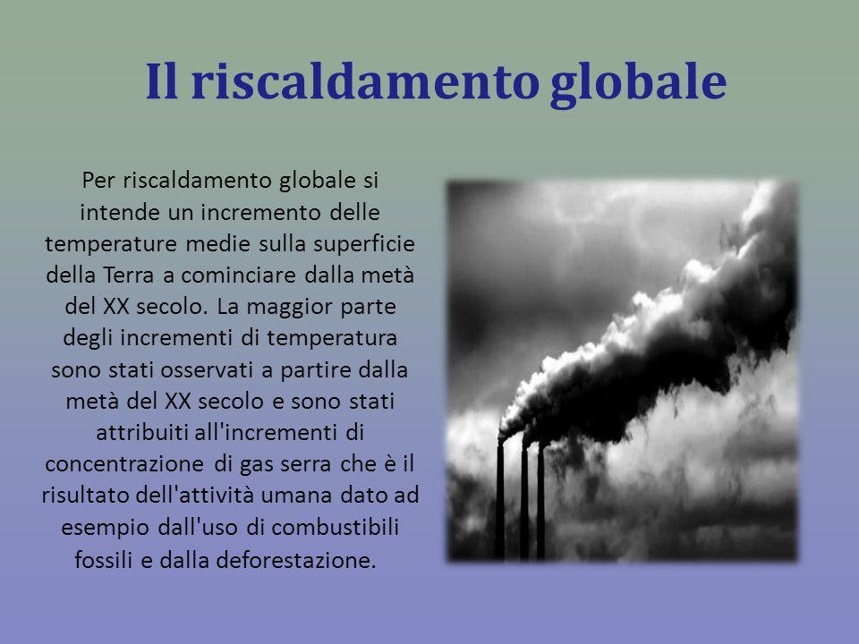 Il riscaldamento globale Per riscaldamento globale si intende un incremento delle temperature medie sulla superficie della Terra a cominciare dalla me