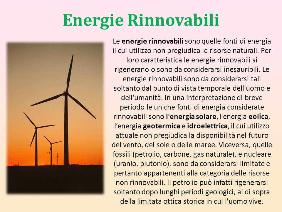 Energie Rinnovabili Le energie rinnovabili sono quelle fonti di energia il cui utilizzo non pregiudica le risorse naturali. Per loro caratteristica le