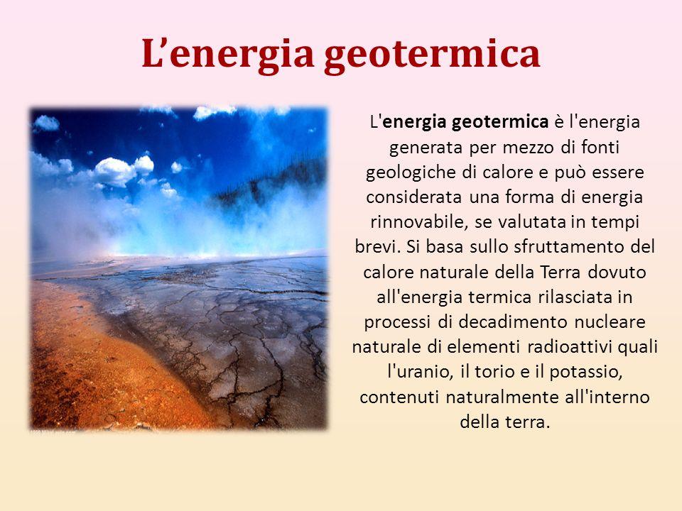 Lenergia geotermica L'energia geotermica è l'energia generata per mezzo di fonti geologiche di calore e può essere considerata una forma di energia ri