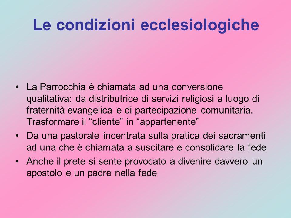 Le condizioni ecclesiologiche La Parrocchia è chiamata ad una conversione qualitativa: da distributrice di servizi religiosi a luogo di fraternità evangelica e di partecipazione comunitaria.