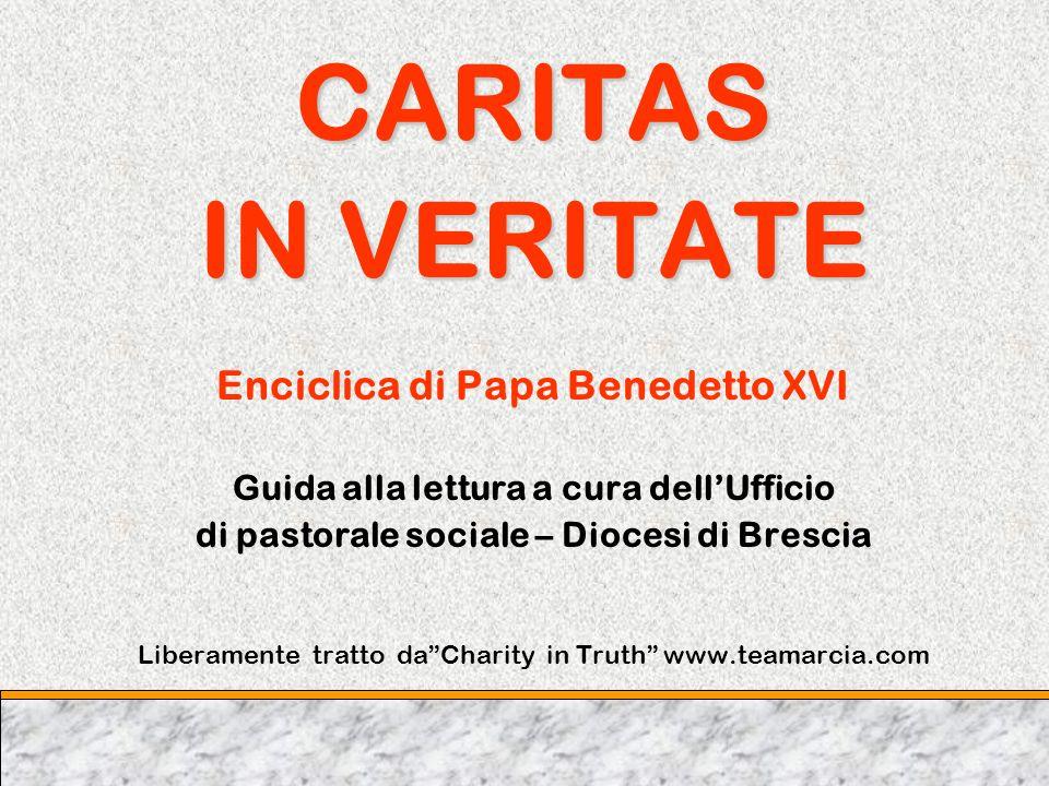 CARITAS IN VERITATE Enciclica di Papa Benedetto XVI Guida alla lettura a cura dellUfficio di pastorale sociale – Diocesi di Brescia Liberamente tratto