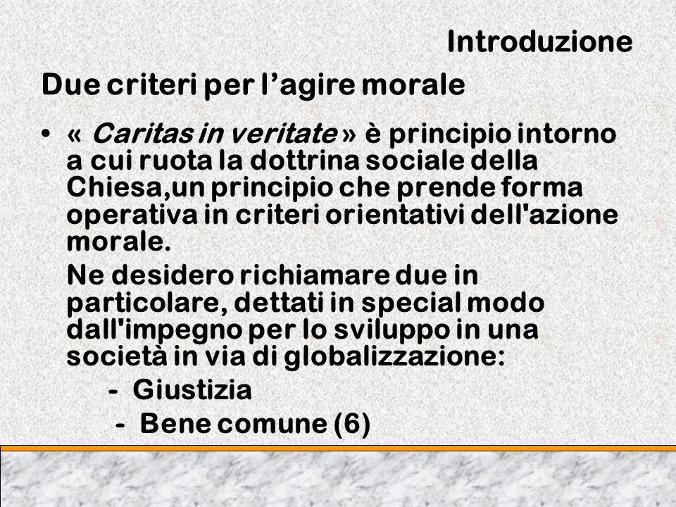 Introduzione Due criteri per lagire morale « Caritas in veritate » è principio intorno a cui ruota la dottrina sociale della Chiesa,un principio che p