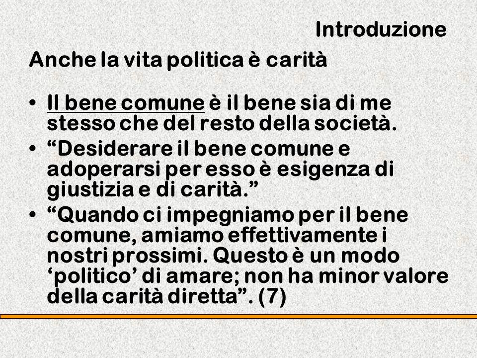 Introduzione Anche la vita politica è carità Il bene comune è il bene sia di me stesso che del resto della società. Desiderare il bene comune e adoper