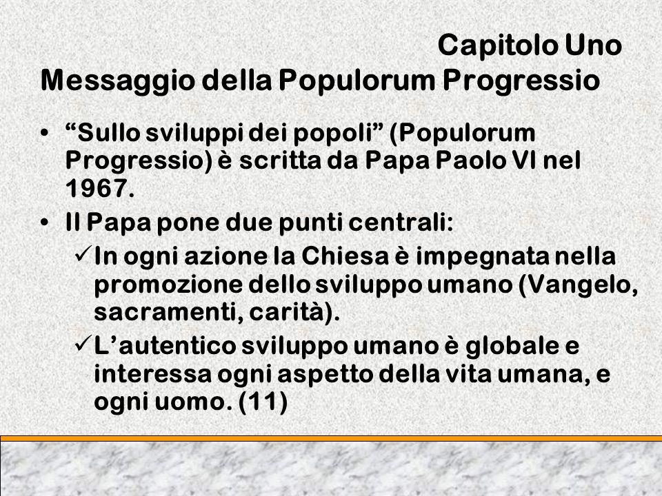 Capitolo Uno Messaggio della Populorum Progressio Sullo sviluppi dei popoli (Populorum Progressio) è scritta da Papa Paolo Vl nel 1967. Il Papa pone d