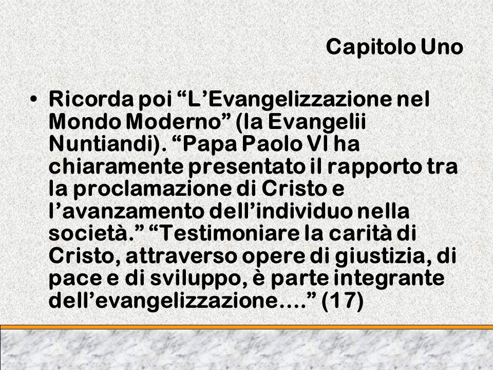Capitolo Uno Ricorda poi LEvangelizzazione nel Mondo Moderno (la Evangelii Nuntiandi). Papa Paolo Vl ha chiaramente presentato il rapporto tra la proc