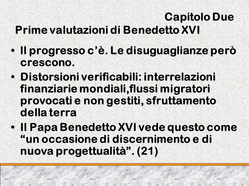 Capitolo Due Prime valutazioni di Benedetto XVI ll progresso cè. Le disuguaglianze però crescono. Distorsioni verificabili: interrelazioni finanziarie