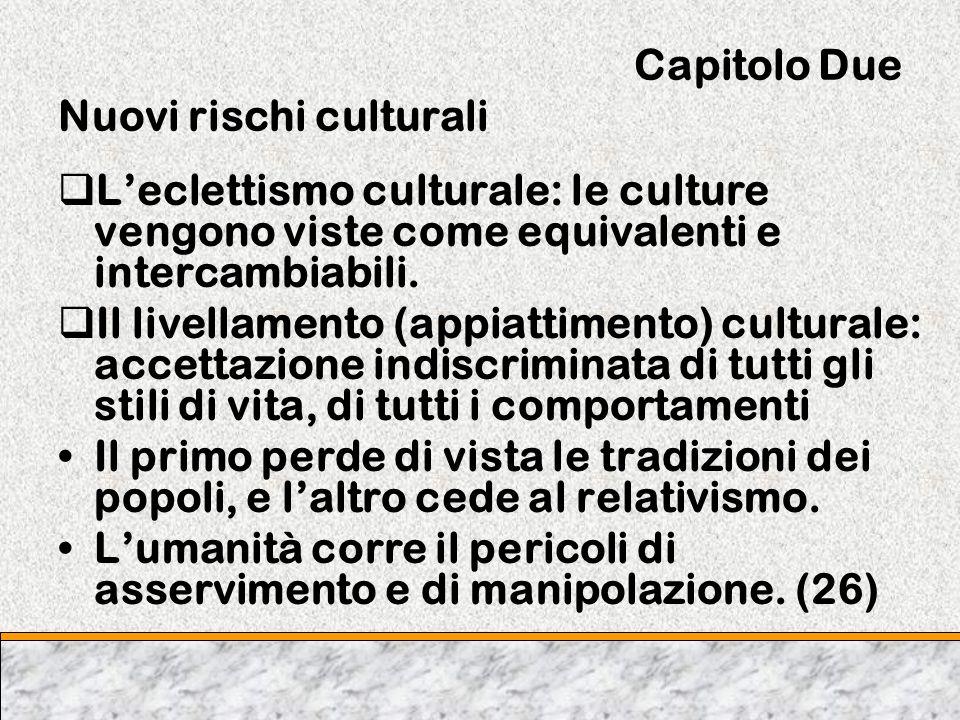 Capitolo Due Nuovi rischi culturali Leclettismo culturale: le culture vengono viste come equivalenti e intercambiabili. Il livellamento (appiattimento