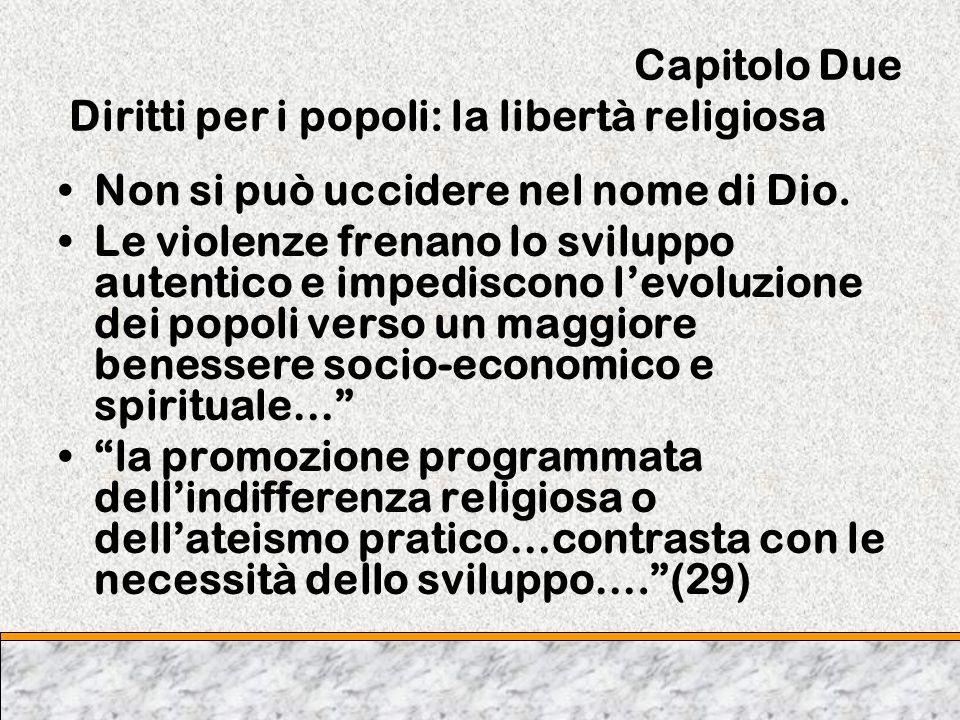 Capitolo Due Diritti per i popoli: la libertà religiosa Non si può uccidere nel nome di Dio. Le violenze frenano lo sviluppo autentico e impediscono l