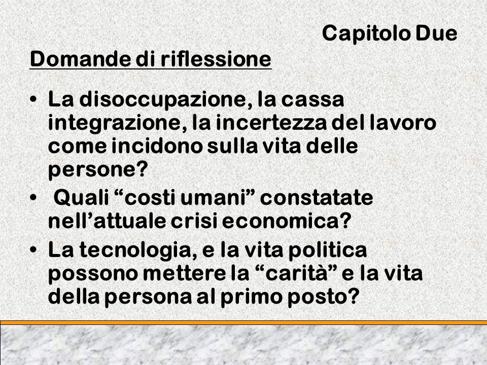 Capitolo Due Domande di riflessione La disoccupazione, la cassa integrazione, la incertezza del lavoro come incidono sulla vita delle persone? Quali c