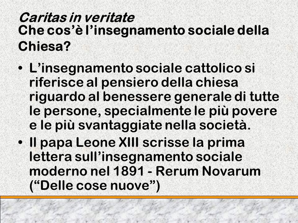 Caritas in veritate Che cosè linsegnamento sociale della Chiesa? Linsegnamento sociale cattolico si riferisce al pensiero della chiesa riguardo al ben