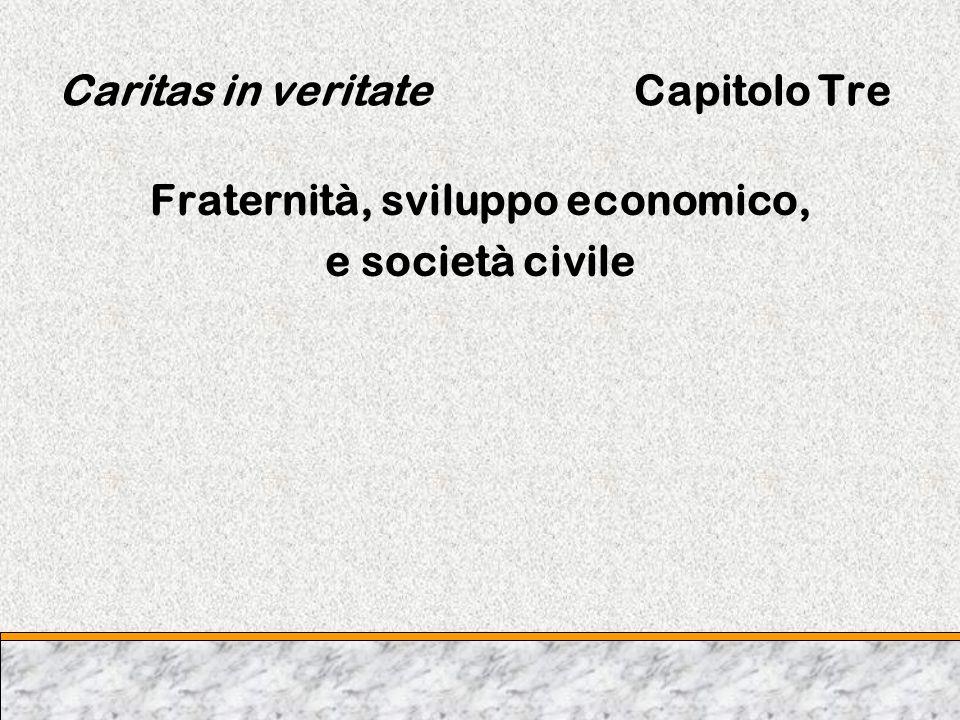 Caritas in veritateCapitolo Tre Fraternità, sviluppo economico, e società civile
