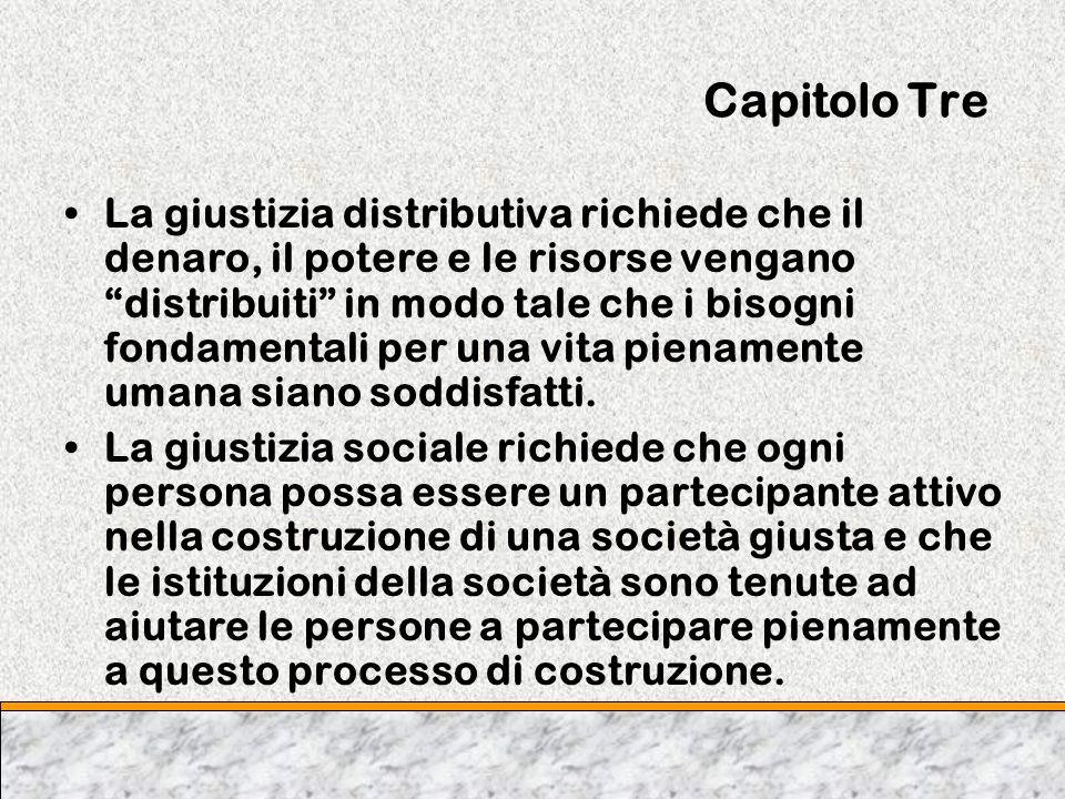 Capitolo Tre La giustizia distributiva richiede che il denaro, il potere e le risorse vengano distribuiti in modo tale che i bisogni fondamentali per