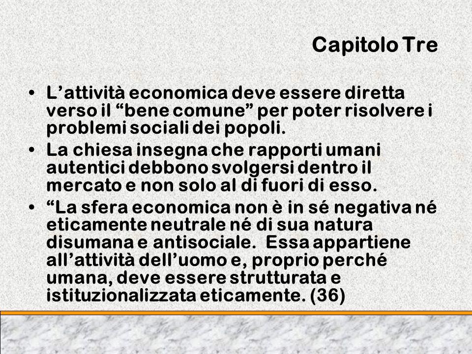Capitolo Tre Lattività economica deve essere diretta verso il bene comune per poter risolvere i problemi sociali dei popoli. La chiesa insegna che rap
