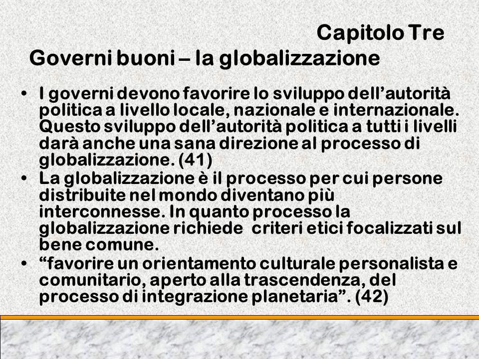 Capitolo Tre Governi buoni – la globalizzazione I governi devono favorire lo sviluppo dellautorità politica a livello locale, nazionale e internaziona