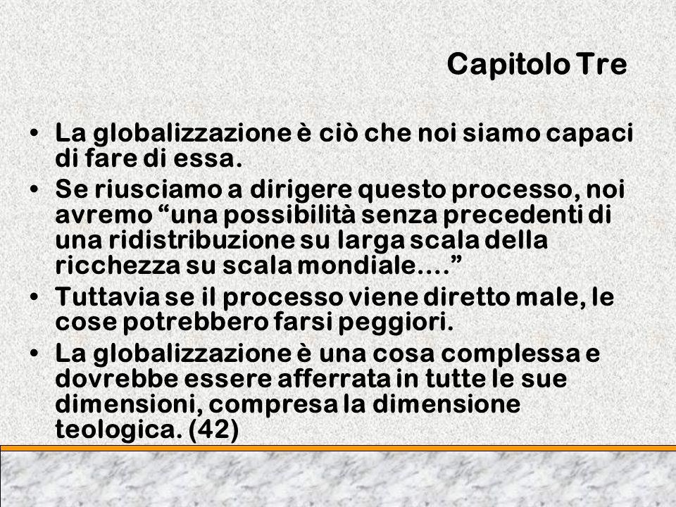 Capitolo Tre La globalizzazione è ciò che noi siamo capaci di fare di essa. Se riusciamo a dirigere questo processo, noi avremo una possibilità senza