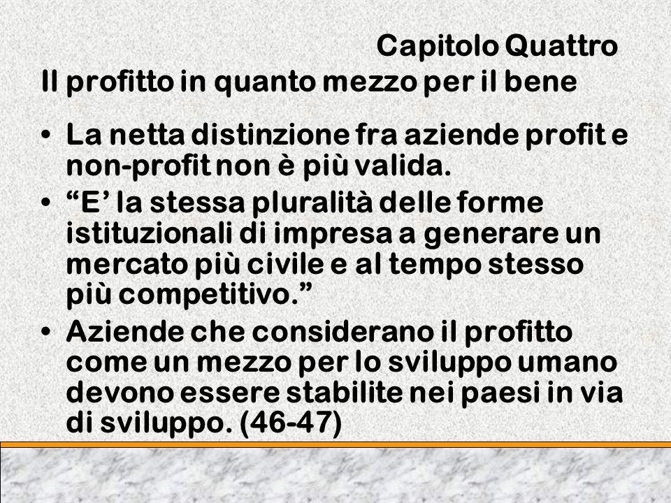 Capitolo Quattro Il profitto in quanto mezzo per il bene La netta distinzione fra aziende profit e non-profit non è più valida. E la stessa pluralità