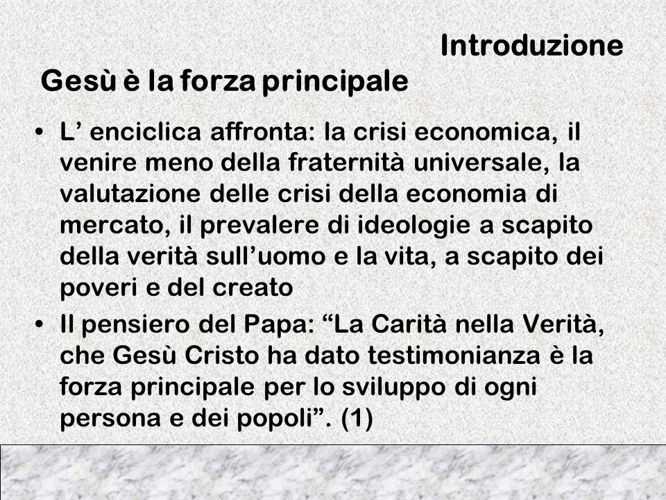 Introduzione Gesù è la forza principale L enciclica affronta: la crisi economica, il venire meno della fraternità universale, la valutazione delle cri