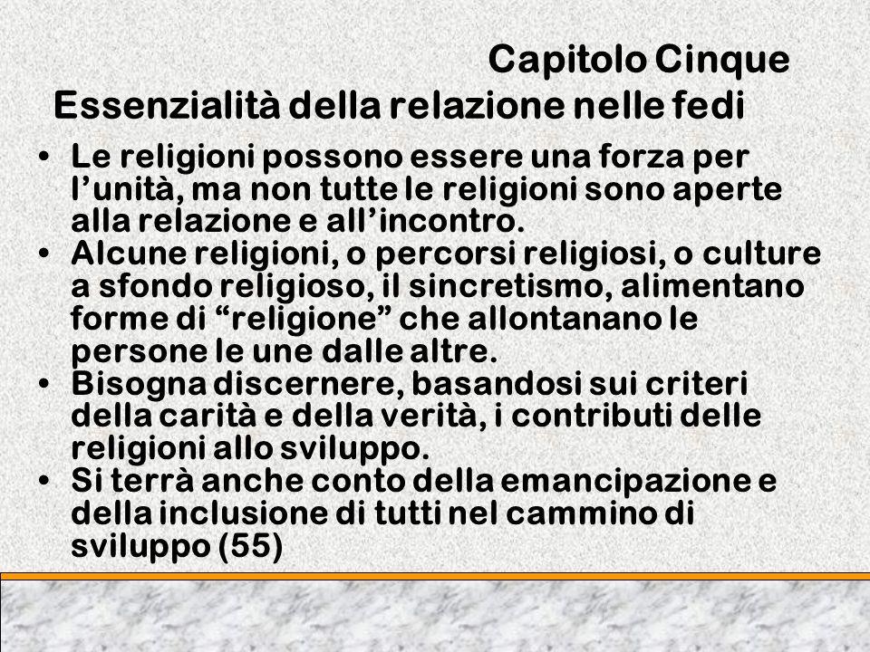 Capitolo Cinque Essenzialità della relazione nelle fedi Le religioni possono essere una forza per lunità, ma non tutte le religioni sono aperte alla r