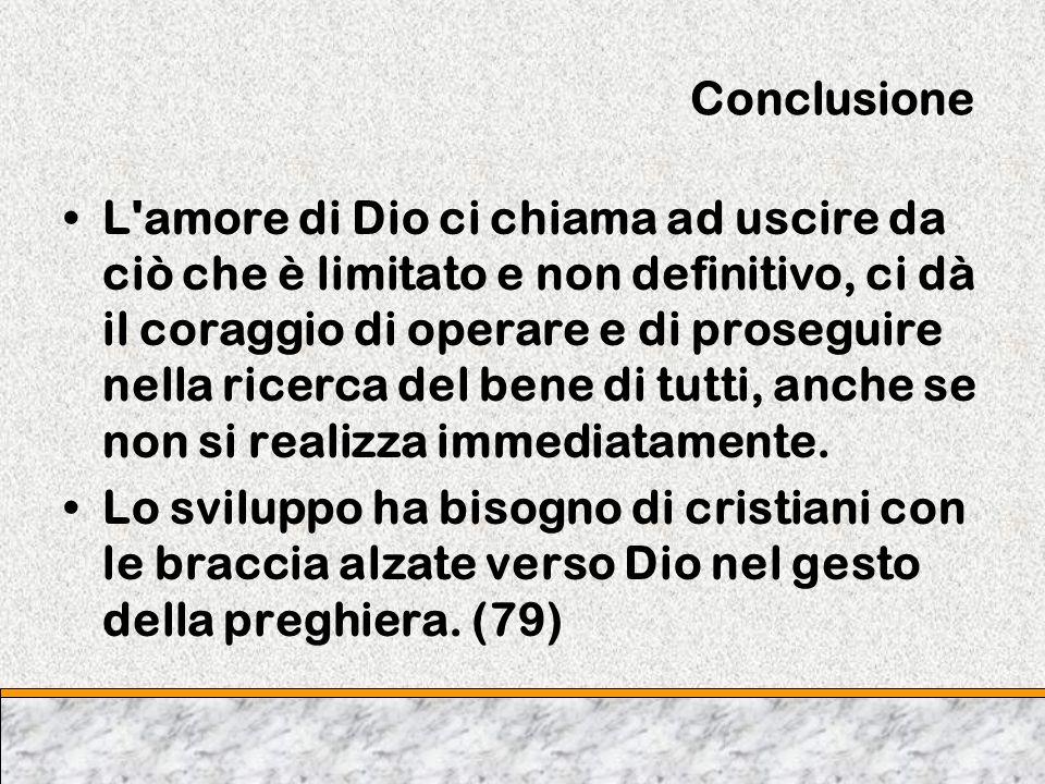 Conclusione L'amore di Dio ci chiama ad uscire da ciò che è limitato e non definitivo, ci dà il coraggio di operare e di proseguire nella ricerca del