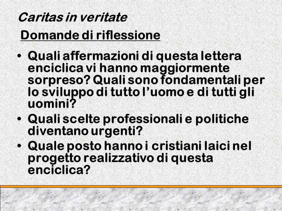 Caritas in veritate Domande di riflessione Quali affermazioni di questa lettera enciclica vi hanno maggiormente sorpreso? Quali sono fondamentali per