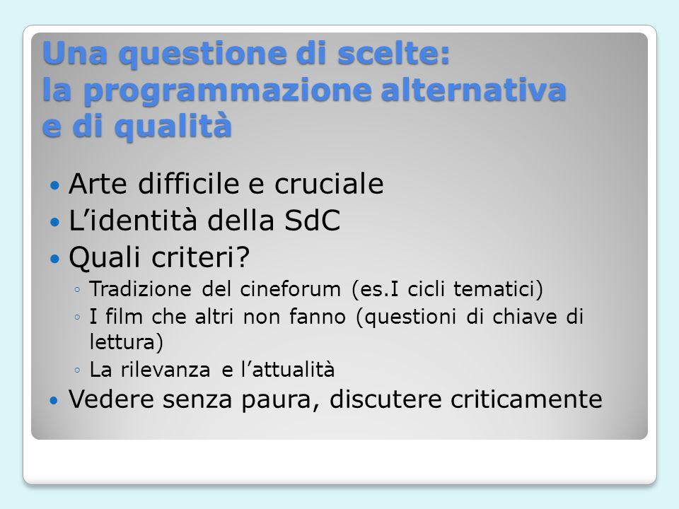 Una questione di scelte: la programmazione alternativa e di qualità Arte difficile e cruciale Lidentità della SdC Quali criteri.