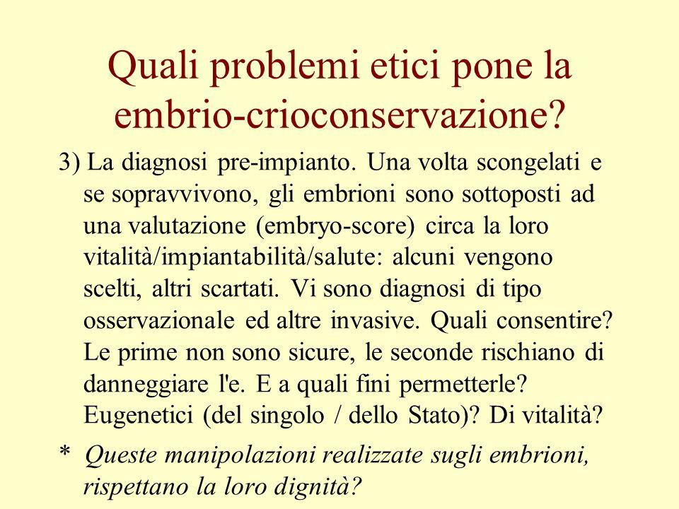 Quali problemi etici pone la embrio-crioconservazione? 3) La diagnosi pre-impianto. Una volta scongelati e se sopravvivono, gli embrioni sono sottopos