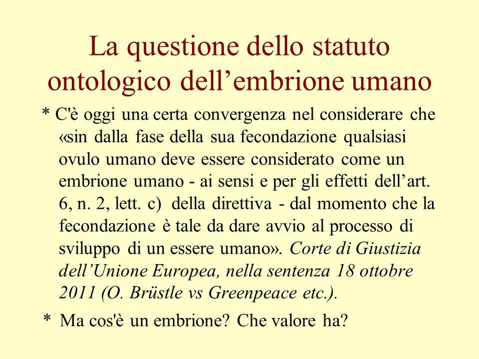 La questione dello statuto ontologico dellembrione umano * C'è oggi una certa convergenza nel considerare che «sin dalla fase della sua fecondazione q