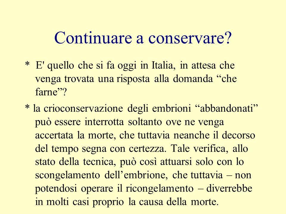 Continuare a conservare? * E' quello che si fa oggi in Italia, in attesa che venga trovata una risposta alla domanda che farne? * la crioconservazione