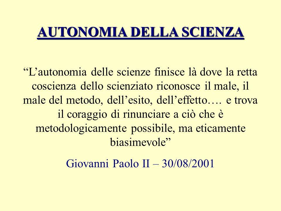 AUTONOMIA DELLA SCIENZA Lautonomia delle scienze finisce là dove la retta coscienza dello scienziato riconosce il male, il male del metodo, dellesito,