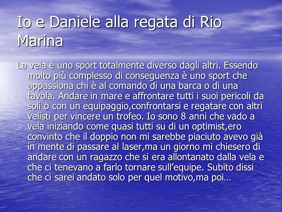 Io e Daniele alla regata di Rio Marina La vela è uno sport totalmente diverso dagli altri.
