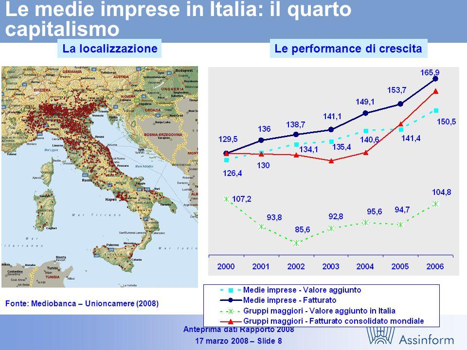 Anteprima dati Rapporto 2008 17 marzo 2008 – Slide 8 Le medie imprese in Italia: il quarto capitalismo Fonte: Mediobanca – Unioncamere (2008) La localizzazioneLe performance di crescita