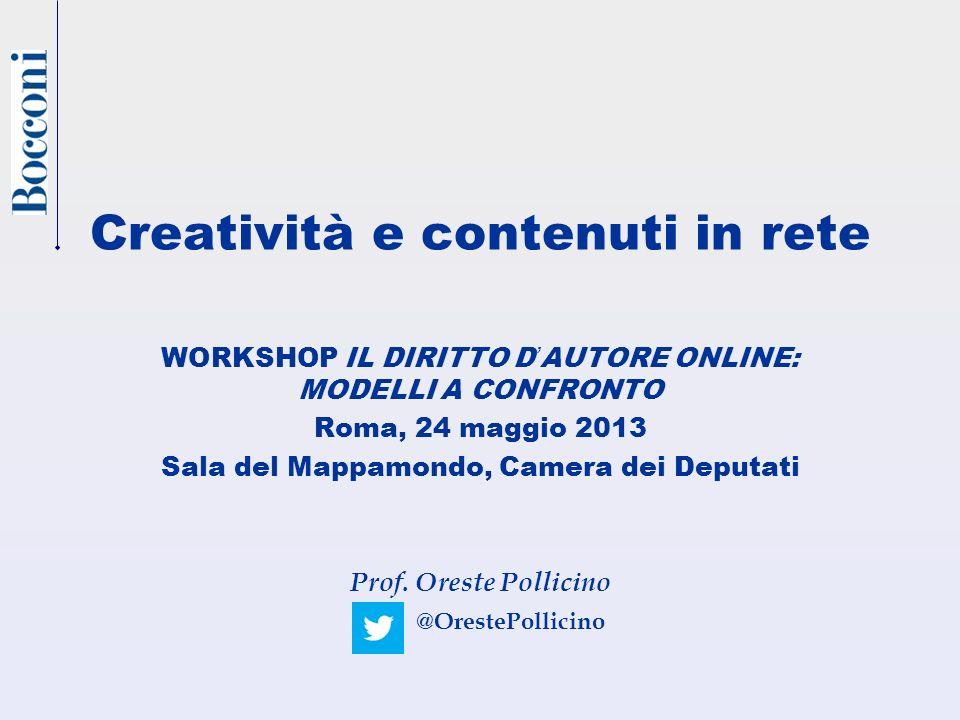 Creatività e contenuti in rete WORKSHOP IL DIRITTO DAUTORE ONLINE: MODELLI A CONFRONTO Roma, 24 maggio 2013 Sala del Mappamondo, Camera dei Deputati Prof.