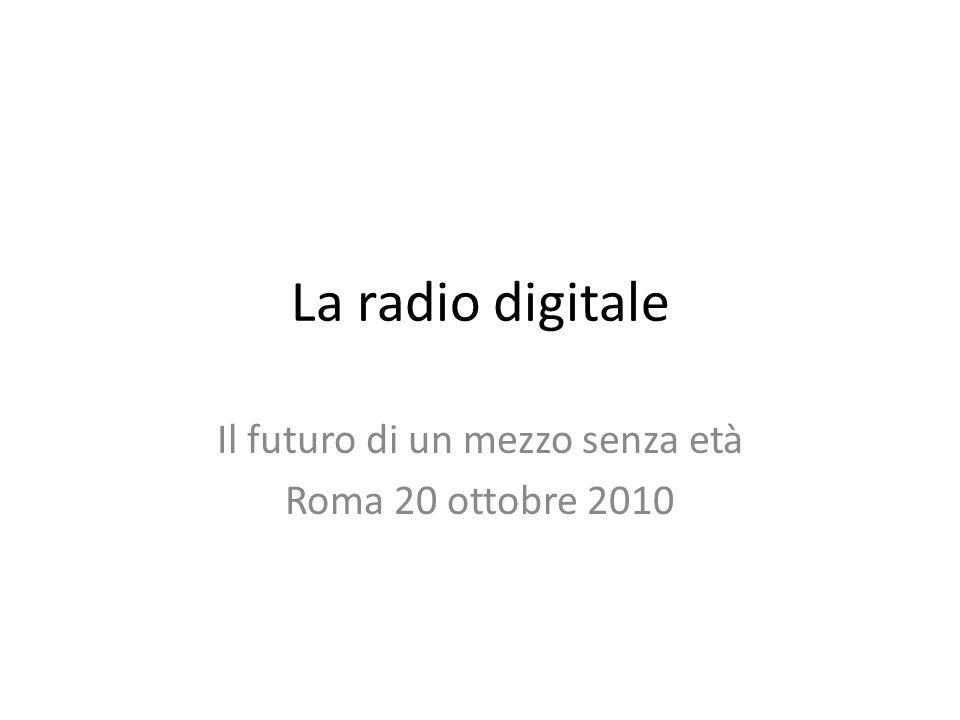 La radio digitale Il futuro di un mezzo senza età Roma 20 ottobre 2010