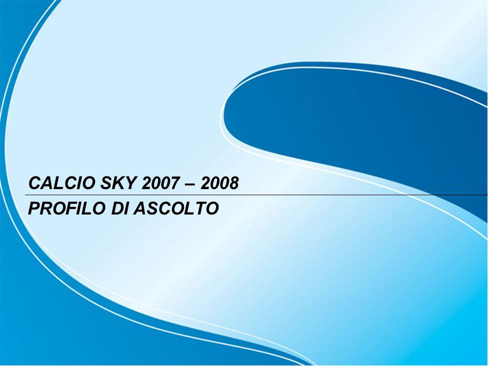CALCIO SKY 2007 – 2008 PROFILO DI ASCOLTO