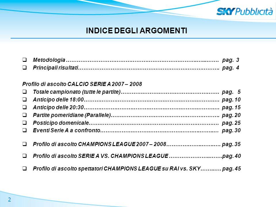 2 INDICE DEGLI ARGOMENTI Profilo di ascolto CALCIO SERIE A 2007 – 2008 Totale campionato (tutte le partite)……………………………………………….