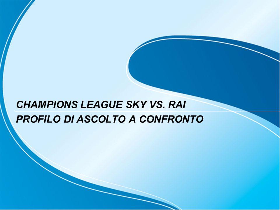 CHAMPIONS LEAGUE SKY VS. RAI PROFILO DI ASCOLTO A CONFRONTO
