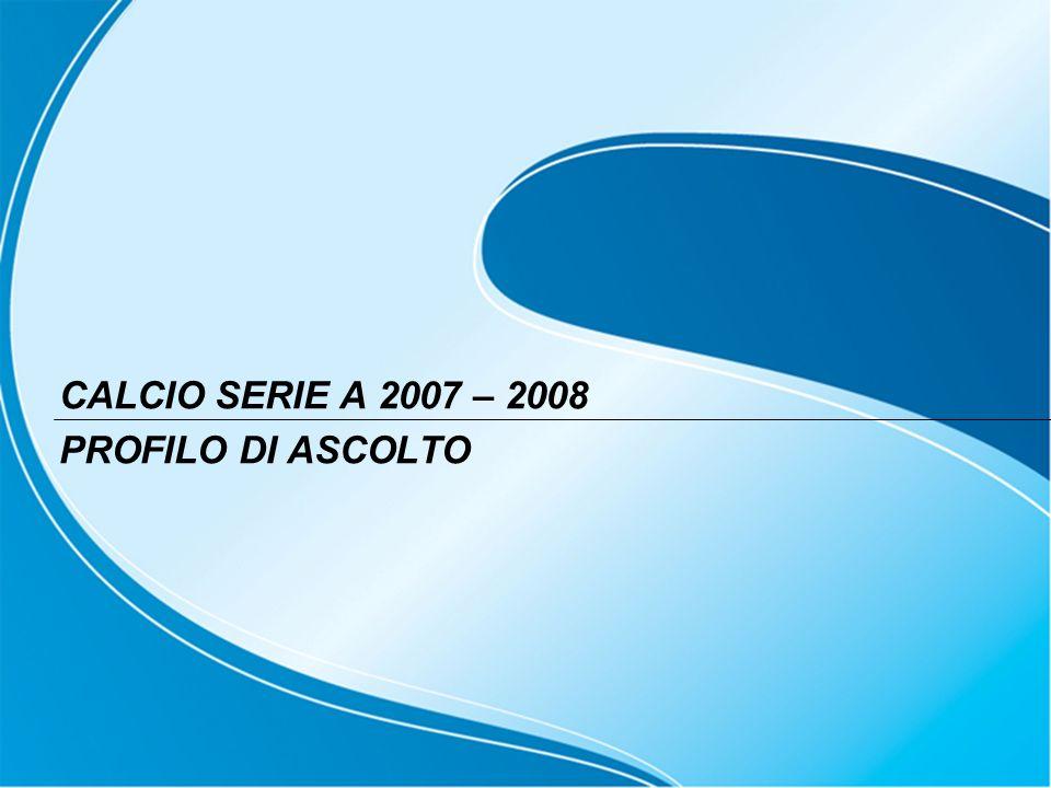 CALCIO SERIE A 2007 – 2008 PROFILO DI ASCOLTO