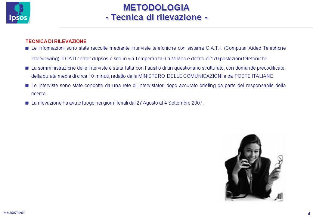 4 Job 30970iz01 METODOLOGIA - Tecnica di rilevazione - TECNICA DI RILEVAZIONE Le informazioni sono state raccolte mediante interviste telefoniche con sistema C.A.T.I.