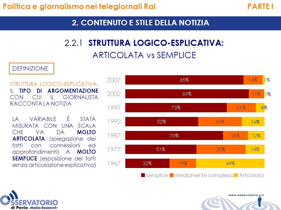 Politica e giornalismo nei telegiornali Rai PARTE I 2.2.1 STRUTTURA LOGICO-ESPLICATIVA: ARTICOLATA vs SEMPLICE STILE 2.