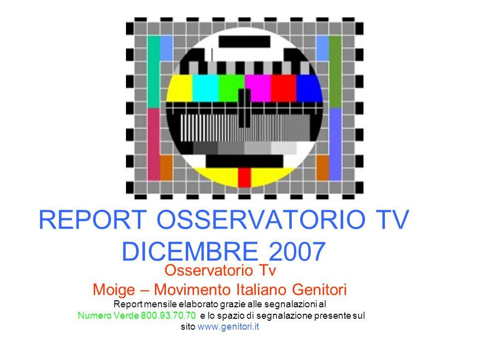 REPORT OSSERVATORIO TV DICEMBRE 2007 Osservatorio Tv Moige – Movimento Italiano Genitori Report mensile elaborato grazie alle segnalazioni al Numero V