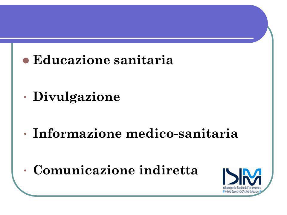 Educazione sanitaria Divulgazione Informazione medico-sanitaria Comunicazione indiretta