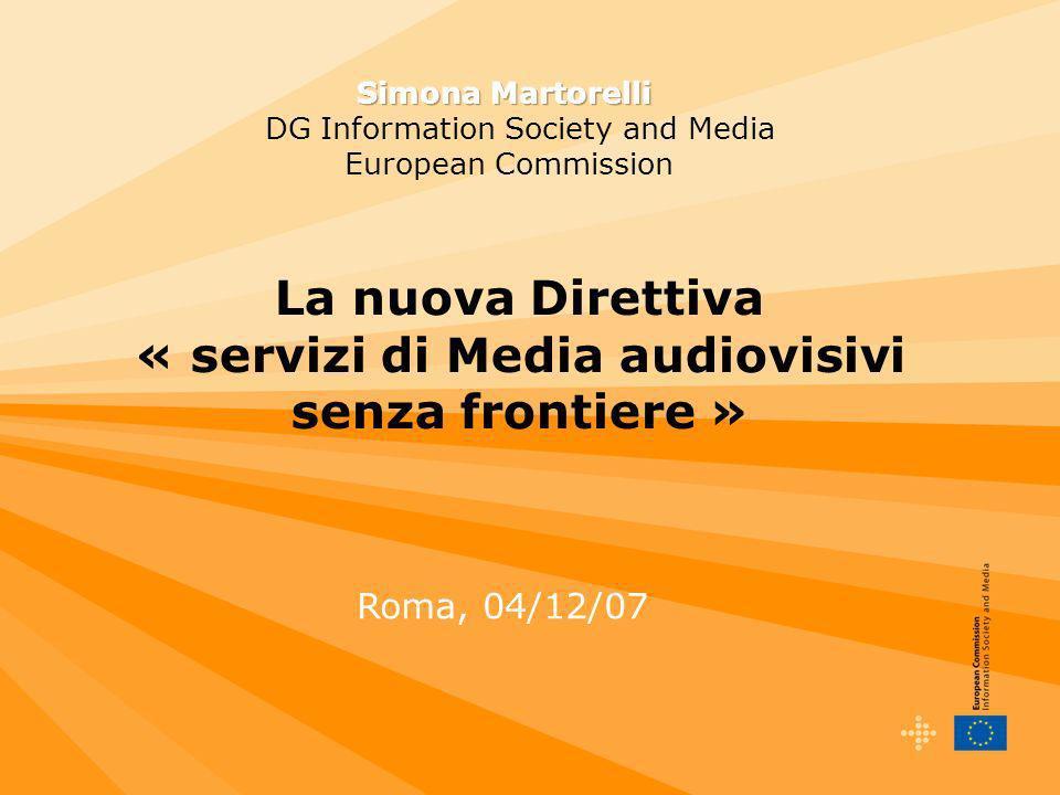 La nuova Direttiva « servizi di Media audiovisivi senza frontiere » Roma, 04/12/07